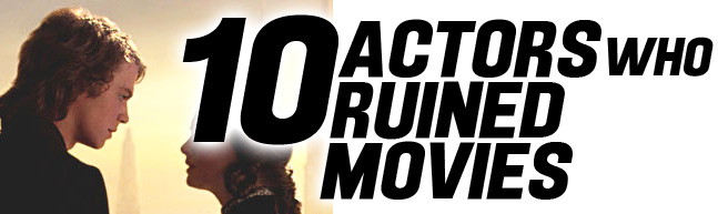 10 Actors Who Ruined Movies