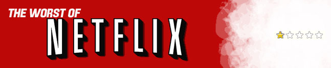 Worst Of Netflix