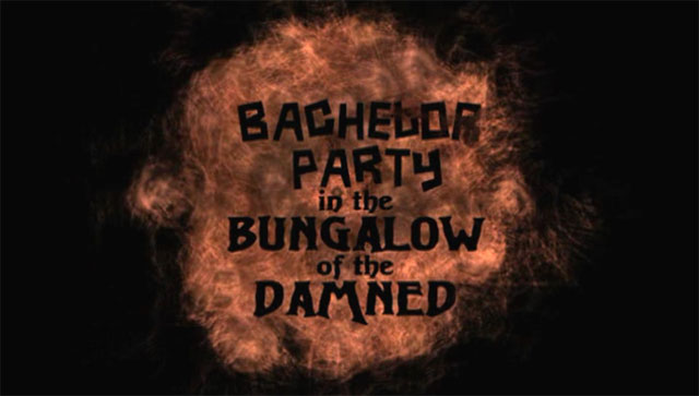 Bachelor Party At The Bungalow Of The Damned