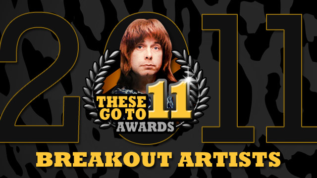 These Go To 11 Awards: Breakout Artists