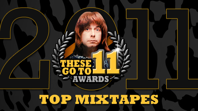 These Go To 11 Awards: Top Mixtapes