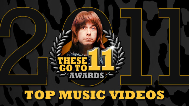 These Go To 11 Awards: Top Music Videos
