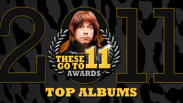 These Go To 11 Awards: Top Albums