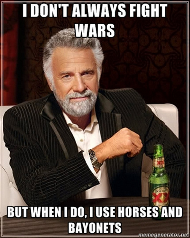 horses and bayonets meme most interesting man in the world