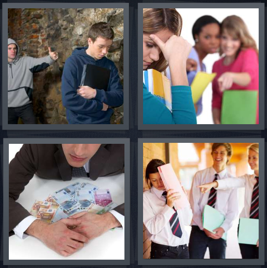 4 Pics 1 Word Answer 4 letters for boy teasing boy, girls taunting other girl, greedy man hoarding money, kids bullying kid at private school