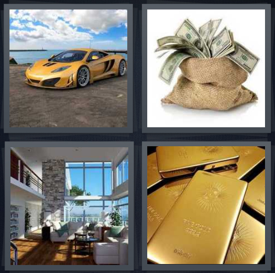 4 Pics 1 Word Answer 4 letters for yellow sports car on beach, bag of money hundred dollar bills, mansion with large windows, gold bars