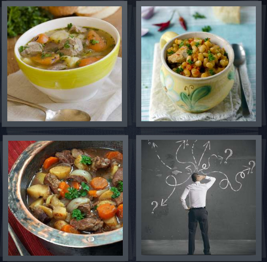 4 Pics 1 Word Answer 4 letters for bowl of soup on table, lentils in crock, thick soup for dinner, man thinking at chalkboard