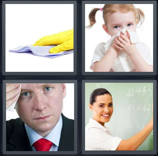 4 Pics 1 Word Answer 4 letters for person with glove cleaning, girl blowing nose into tissue, man touching forehead with cloth, woman at chalkboard