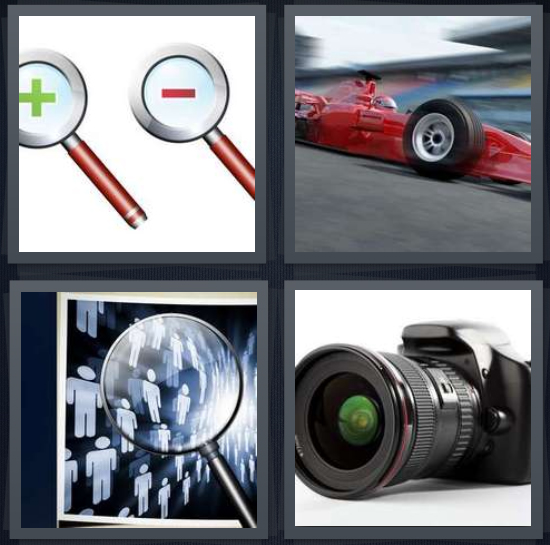 4 Pics 1 Word Answer 4 letters for magnifying glasses with plus and minus, race car driving very fast, magnifying glass on group of people, camera with lens