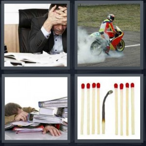 4 Pics 1 Word Answer 7 letters for stressed man at work desk, man on motorcycle with smoke, tired man sleeping with binders, matches one used