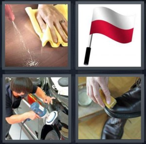 4 Pics 1 Word Answer 6 letters for cleaning wood with special cleaner, Poland flag, man buffing car at car wash, scrubbing tip of shoe at shoeshine