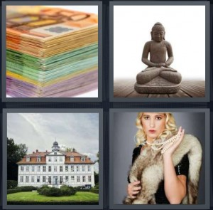 4 Pics 1 Word Answer 6 letters for money in stack Euro bills, Buddha statue meditating, large mansion with garden, rich woman wearing fur and pearls