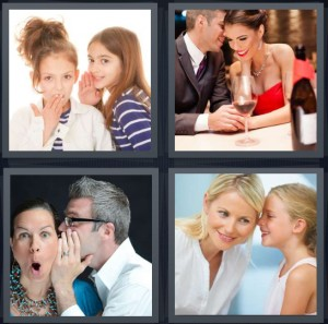 4 Pics 1 Word Answer 7 letters for girls telling secrets, couple on romantic date, woman shocked by secret, daughter telling mother something quietly