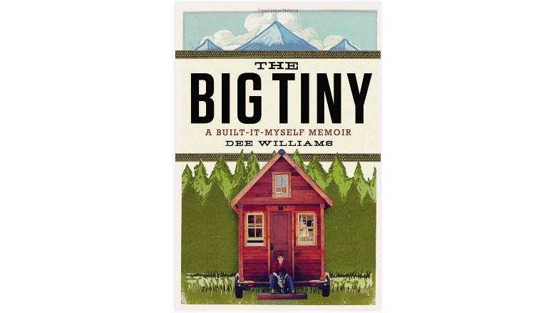 The Big Tiny: A Built-It-Myself Memoir by Dee Williams, tiny house living book for sale, best books on tiny homes