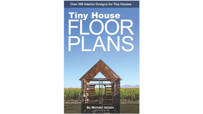 Tiny House Floor Plans: Over 200 Interior Designs for Tiny Houses by michael janzen, best tiny small house tiny home floor plan books for sale