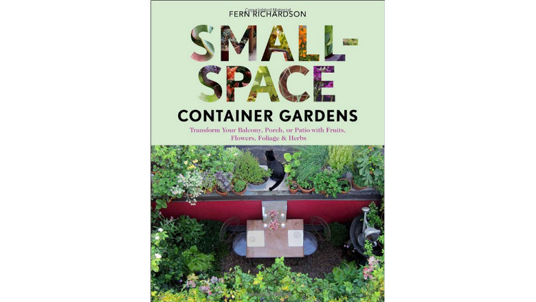 Small-Space Container Gardens: Transform Your Balcony, Porch, or Patio with Fruits, Flowers, Foliage, and Herbs, fern richardson, best small space gardening book, urban balcony garden book for sale