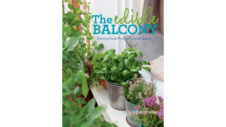 The Edible Balcony: Growing Fresh Produce in Small Spaces , alex mitchell, container gardening best urban gardenbook for sale, best edible vegetable urban garden books