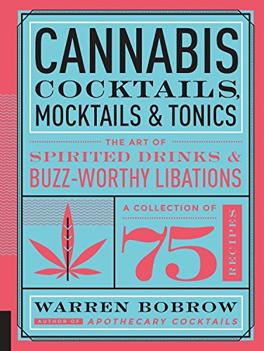 'Cannabis Cocktails, Mocktails and Tonics: The Art of Spirited Drinks and Buzz-Worthy Libations' by Warren Bobrow, best weed cookbook, marijuana cooking