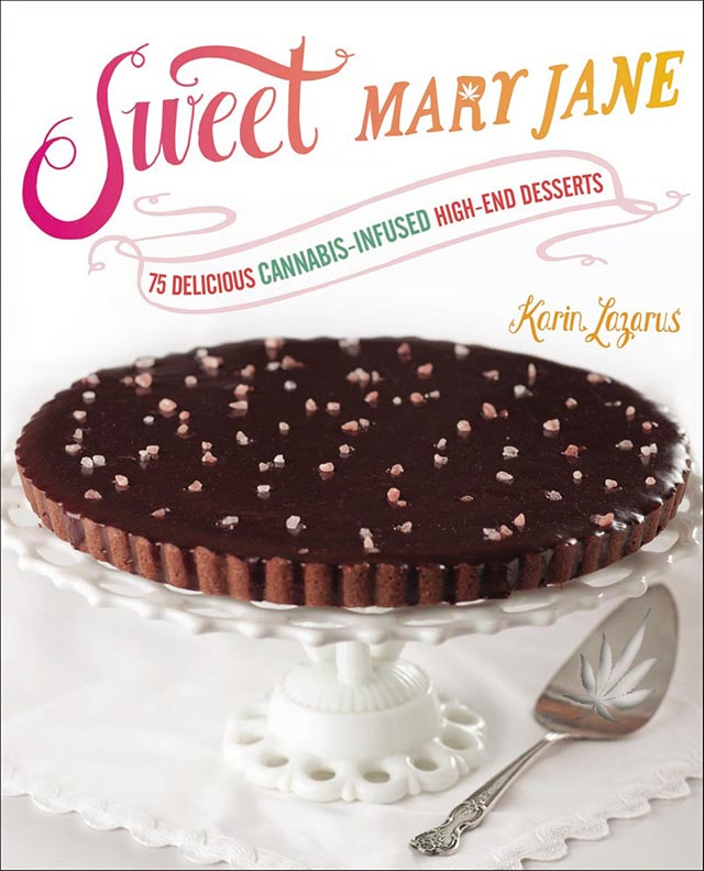 'Sweet Mary Jane: 75 Delicious Cannabis-Infused High-End Desserts' by Karin Lazarus, best cannabis cookbook, marijuana recipes, weed cooking