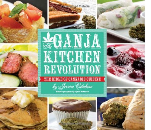 'The Ganja Kitchen Revolution: The Bible of Cannabis Cuisine' by Jessica Catalano, best cannabis cookbook, weed recipes, marijuana