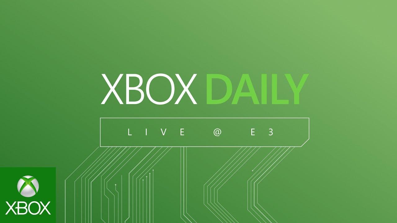 Xbox Daily Live at E3 2017