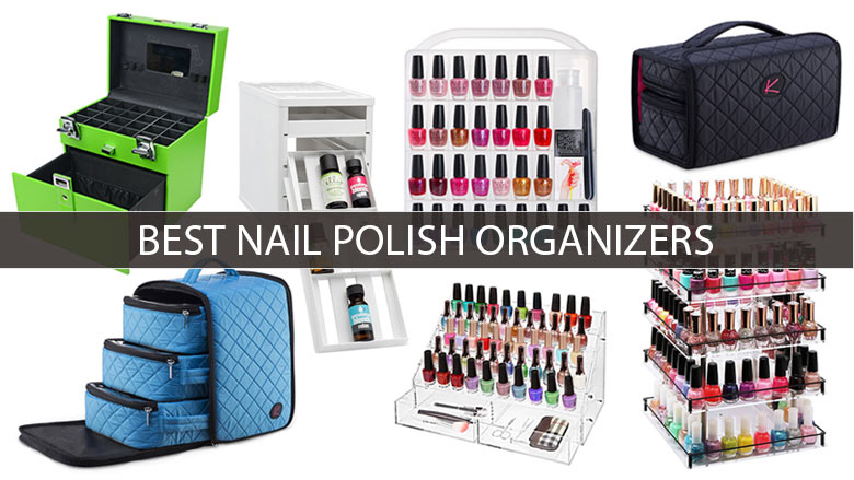 11 Best Nail Polish Organizers 2020