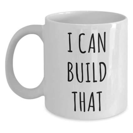 """""""I can build that"""" mug"""