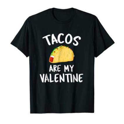 Tacos Are My Valentine - Valentines Day T-Shirt