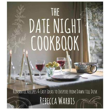 The Date Night Cookbook: Romantic Recipes & Easy Ideas to Inspire from Dawn till Dusk - Hardcover Book