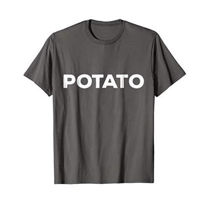 Grey shirt that says potato