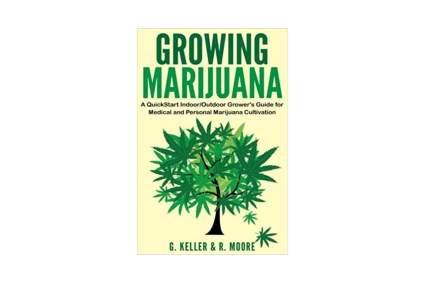 'Marijuana: Growing Marijuana, A QuickStart Indoor And Outdoor Grower's Guide For Medical And Personal Marijuana' by Gary Keller
