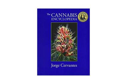 'The Cannabis Encyclopedia: The Definitive Guide to Cultivation & Consumption of Medical Marijuana' by Jorge Cervantes
