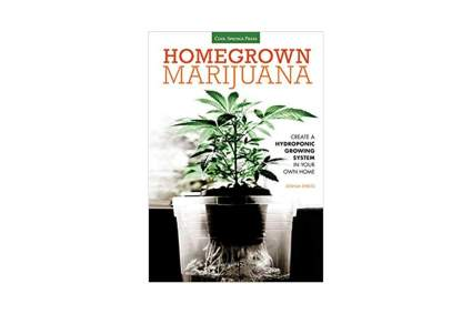 Homegrown Marijuana Create a Hydroponic Growing System in Your Own Home Paperback