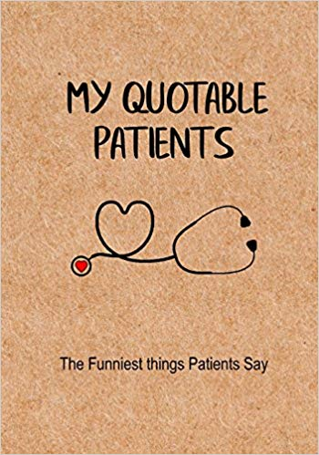 My Quotable Patients - The Funniest Things Patients Say