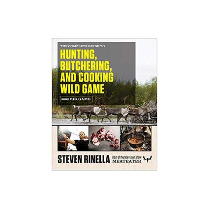 The Complete Guide to Hunting, Butchering, and Cooking Wild Game Steven Rinella