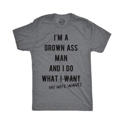 Crazy Dog T-Shirts I'm A Grown Man I Do What My Wife Wants T-Shirt