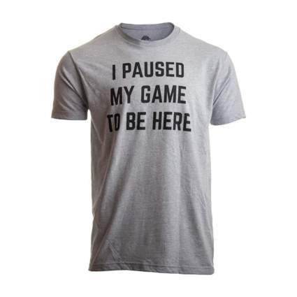 Ann Arbor T-Shirt Company I Paused My Game to Be Here T-Shirt