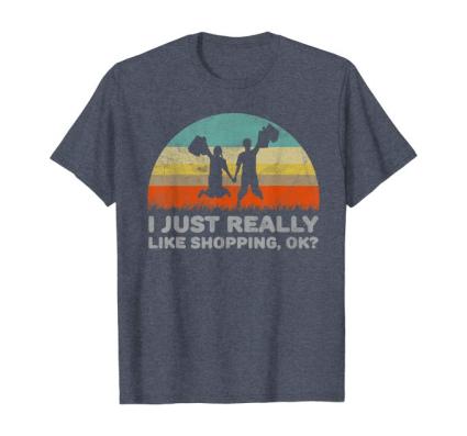 I Just Really Like Shopping OK T-Shirt