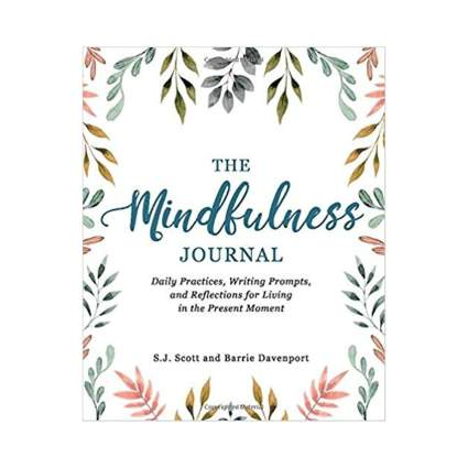 'The Mindfulness Journal: Daily Practices, Writing Prompts, and Reflections for Living in the Present Moment' by Barrie Davenport