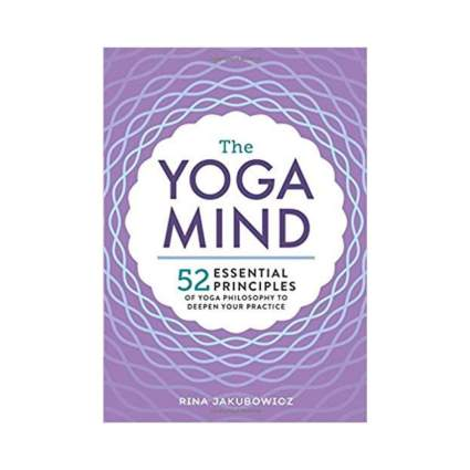 'The Yoga Mind: 52 Essential Principles of Yoga Philosophy to Deepen Your Practice' by Rina Jakubowicz