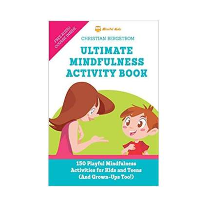 'Ultimate Mindfulness Activity Book: 150 Playful Mindfulness Activities for Kids and Teens (and Grown-Ups too!)' by Christian Bergstrom