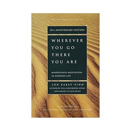 'Wherever You Go, There You Are: Mindfulness Meditation in Everyday Life' by Jon Kabat-Zinn