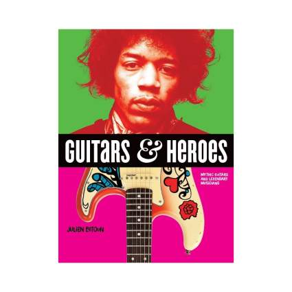 'Guitars and Heroes: Mythic Guitars and Legendary Musicians' by Julien Bitoun