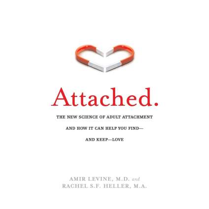 'Attached: The New Science of Adult Attachment and How It Can Help You Find - and Keep - Love'
