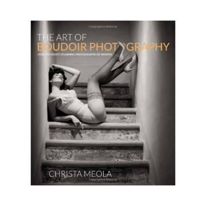 'The Art of Boudoir Photography: How to Create Stunning Photographs of Women' by Christa Meola