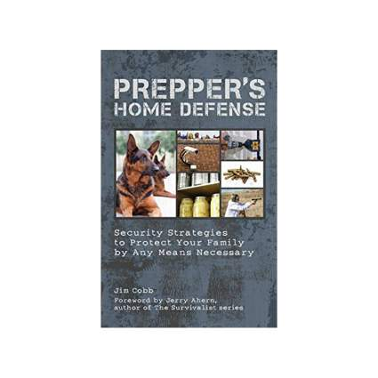 Prepper's Home Defense Security Strategies to Protect Your Family by Any Means Necessary