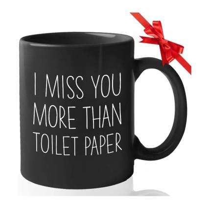 I miss you more than toilet paper mug