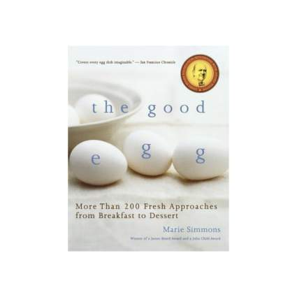 'The Good Egg: More than 200 Fresh Approaches from Breakfast to Dessert' by Marie Simmons
