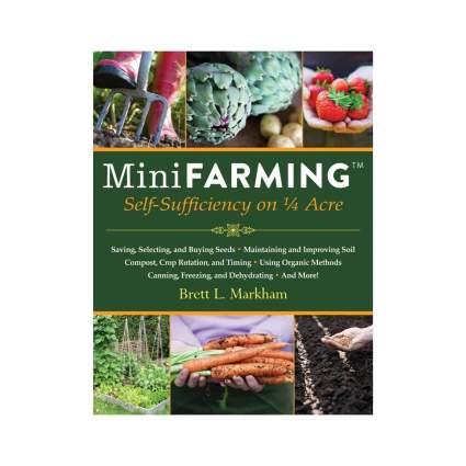 'Mini Farming: Self-Sufficiency on 1/4 Acre' by Brett Markham