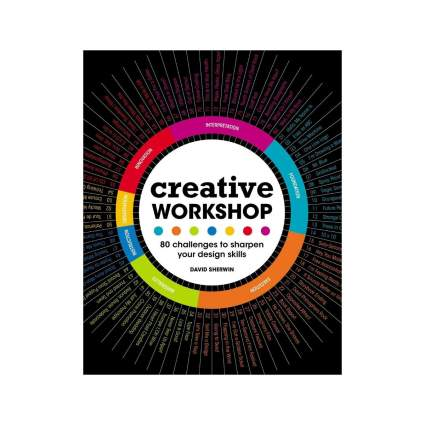 'Creative Workshop: 80 Challenges to Sharpen Your Design Skills' by David Sherwin